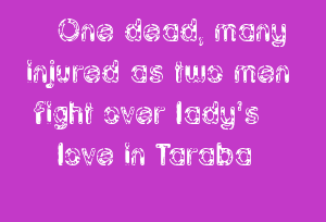 One Dead, Many Injured As Two Men Fight Over Lady's Love In Taraba