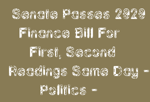 Senate Passes 2020 Finance Bill For First, Second Readings Same Day - Politics -