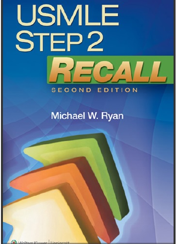 USMLE Step 2 Recall - Second (2nd) Edition by Michael W. Ryan.pdf